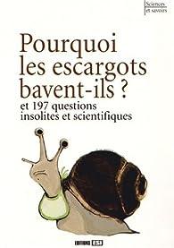Pourquoi les escargots bavent-ils ? : Et 197 questions insolites et scientifiques par Éric Mathivet