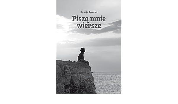 Pisza Mnie Wiersze Polish Edition Danuta Pasieka