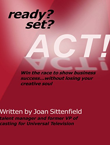 READY?...SET?...ACT! Win the race to show business success without losing your creative ()