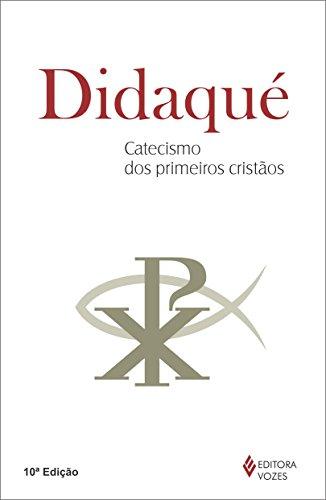 Didaqué: Catecismo dos Primeiros Cristãos