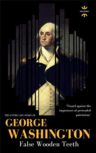 18b2e85a7614 GEORGE WASHINGTON  False Wooden Teeth. The Entire Life Story (GREAT  BIOGRAPHIES Book 1