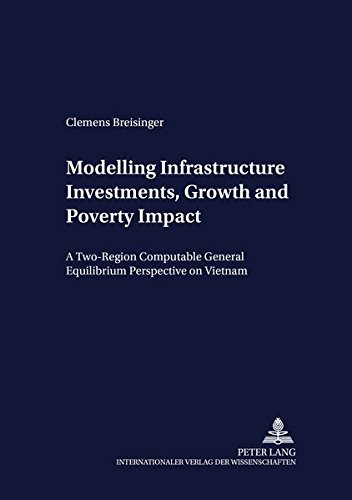 Modelling Infrastructure Investments, Growth and Poverty Impact: A Two-Region Computable General Equilibrium Perspective on Vietnam (Development Economics and Policy) by Peter Lang GmbH, Internationaler Verlag der Wissenschaften
