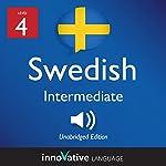 Learn Swedish - Level 4: Intermediate Swedish: Volume 1: Lessons 1-25 |  Innovative Language Learning LLC