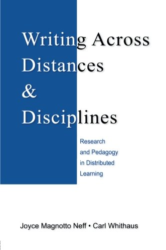 Writing Across Distances and Disciplines: Research and Pedagogy in Distributed Learning