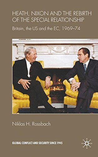Heath, Nixon and the Rebirth of the Special Relationship: Britain, the US and the EC, 1969-74 (Global Conflict and Security since 1945)
