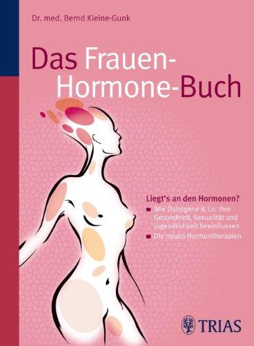Das Frauen-Hormone-Buch : liegt's an den Hormonen?; wie Östrogene & Co. Ihre Gesundheit, Sexualität und Jugendlichkeit beeinflussen; die neuen Hormontherapien