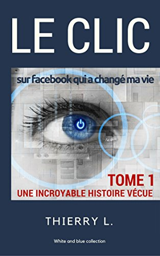 LE CLIC: sur Facebook qui a changé ma vie (White and Blue Collection t. 1) (French Edition)