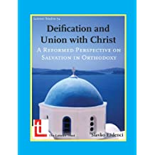 Deification and Union with Christ: A Reformed Perspective on Salvation in Orthodoxy (Latimer Studies Book 74)