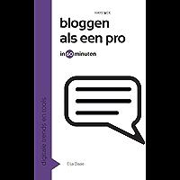 Bloggen als een pro in 60 minuten (Digitale trends en tools in 60 minuten Book 1)