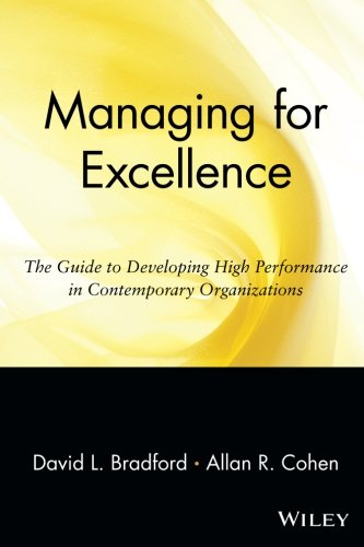Managing for Excellence: The Guide to Developing High Performance in Contemporary Organizations: The Guide to Developing High Performance in Contemporary Organizations (Wiley Management Classic)