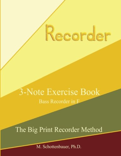 3-Note Exercise Book:  Bass Recorder in F (The Big Print Recorder Method) ()