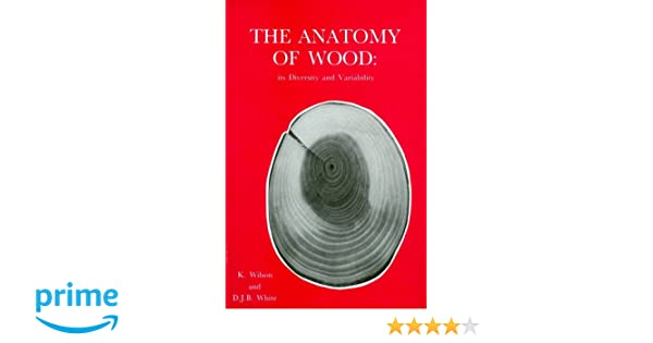Anatomy of Wood: Its Diversity and Variability: K. Wilson, D.J.B. ...
