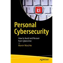 Personal Cybersecurity: How to Avoid and Recover from Cybercrime