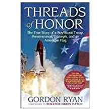 Threads of Honor: The True Story of a Boy Scout Troop, Perseverance, Triumph, and an American Flag