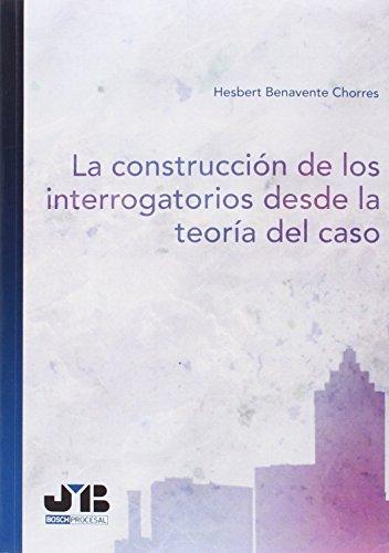 Descargar Libro La Construcción De Los Interrogatorios Desde La Teoría Del Caso Hesbert Benavente Chorres