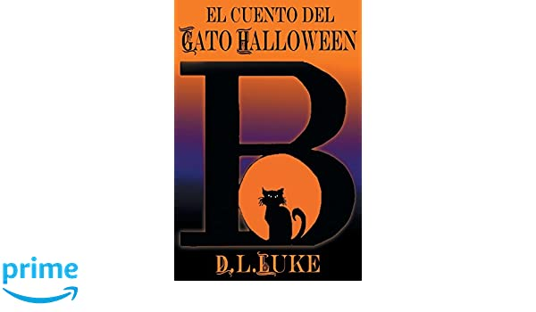 B: El Cuento del Gato Halloween: D. L. Luke: 9781457539381: Amazon.com: Books