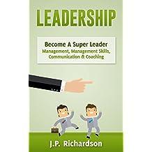 Leadership: Become A Super Leader - Management, Management Skills, Communication & Coaching (Business Skills, Influence, Persuasion, Body Language, Leadership Skills, Emotional Intelligence)