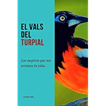 El Vals Del Turpial: Los Suspiros que nos arranca la vida. (Spanish Edition)