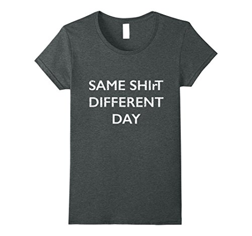 Different Day T-shirt - Womens Same Shirt Different Day T Shirt Large Dark Heather