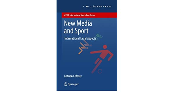 New Media and Sport: International Legal Aspects (ASSER International Sports Law Series) (English Edition) eBook: Katrien Lefever: Amazon.es: Tienda Kindle
