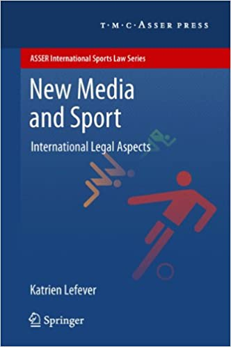 New Media and Sport: International Legal Aspects (ASSER International Sports Law Series) 2012 Edition, Kindle Edition