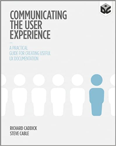 Communicating the User Experience A Practical Guide for Creating Useful UX Documentation
