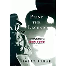 Print the Legend: The Life and Times of John Ford by Scott Eyman (1999-11-11)