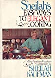 Sheilah's Easy ways to elegant cooking: The fearless fussless cookbook