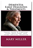 DEMENTIA: Early Diagnosis & Treatments: Causes, Signs & Symptoms, Types, Daily Care, Safe Home, Driving, Behavior