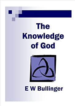The Knowledge of God by [Bullinger, E W]