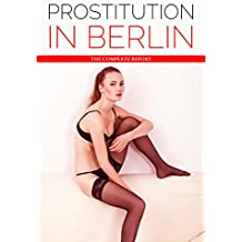 Prostitution in Berlin: The Complete Report