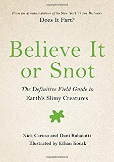 Book Cover: Believe It or Snot: The Definitive Field Guide to Earth's Slimy Creatures