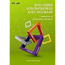 Bien gérer son entreprise avec Dolibarr (Commerce et production de biens) (French Edition)