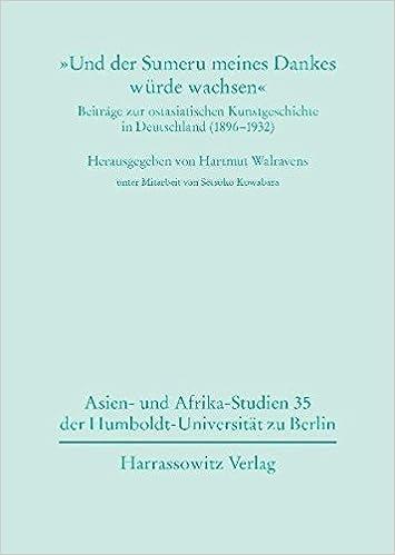 Book Und Der Sumeru Meines Dankes Wurde Wachsen Beitrage Zur Ostasiatischen Kunstgeschichte in Deutschland 1896-1932: Briefe Des Ethnologen Und ... Zu Berlin) (German Edition)