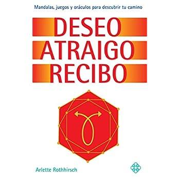 Deseo atraigo recibo: Mandalas, juegos y oráculos para descubrir tu camino (Spanish Edition)