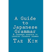 A Guide to Japanese Grammar: A Japanese Approach to Learning Japanese Grammar