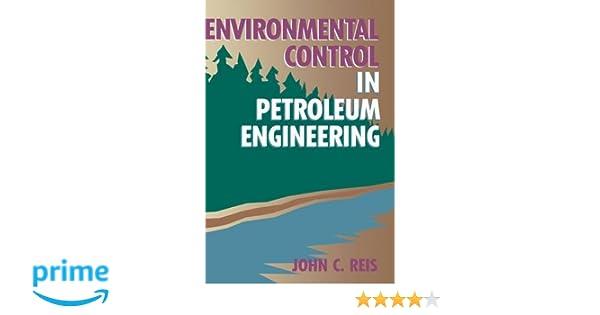 Environmental Control in Petroleum Engineering: DR. John C. Reis Ph ...