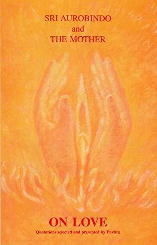Sri Aurobindo and the Mother on Love