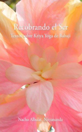 Recobrando el Ser: textos sobre Kriya Yoga de Babaji (Spanish Edition)