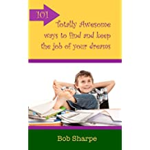 101 Totally Awesome Ways to find and keep the job of your dreams (101 Totally Awesome Books)
