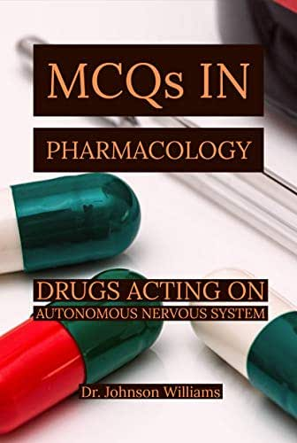 Pharmacology: MCQs IN PHARMACOLOGY: DRUGS ACTING ON AUTONOMOUS NERVOUS SYSTEM, VITAMINS & MINERALS ANALGESICS & ANTIPYRETICS
