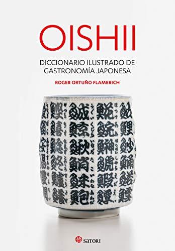OISHII - DICCIONARIO ILUSTRADO DE GASTRONOMIÍA JAPONESA (Cocina) por Roger Ortuño Flamerich