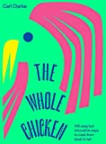 The Whole Chicken: 100 easy but innovative ways to
