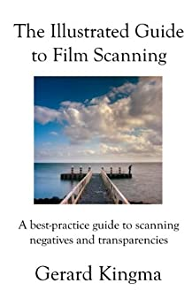 The Illustrated Guide to Film Scanning by [Kingma, Gerard]