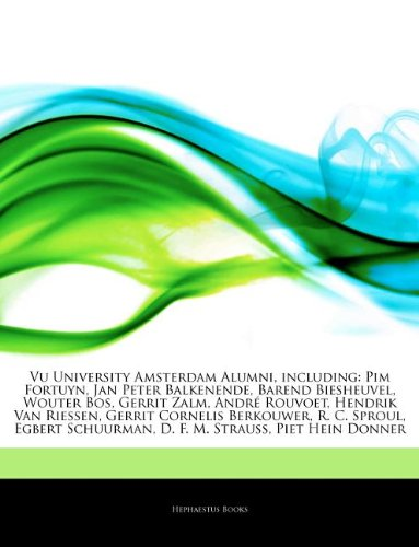 Articles On Vu University Amsterdam Alumni, including: Pim Fortuyn, Jan Peter Balkenende, Barend Biesheuvel, Wouter Bos, Gerrit Zalm, André Rouvoet, ... Berkouwer, R. C. Sproul, Egbert Schuurman