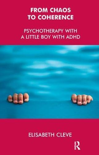 From Chaos to Coherence: Psychotherapy with a Little Boy with ADHD ()