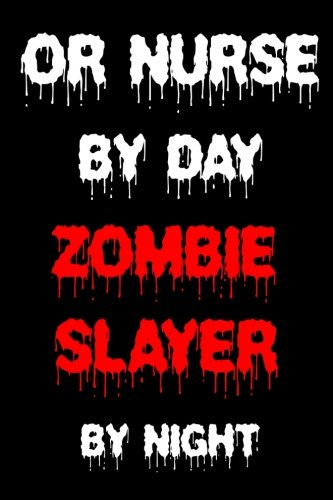 OR Nurse By Day Zombie Slayer By Night: Funny Halloween 2018 Novelty Gift Notebook For Operating Room Nurses]()
