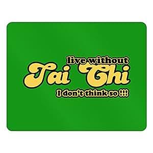 Teeburon Live without Tai Chi I don't think so !!! Plastic Acrylic