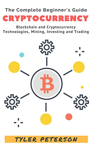 #freebooks – Cryptocurrency: The Complete Beginner's Guide – Blockchain and Cryptocurrency, Technologies, Mining, Investing and Trading by Tyler Peterson