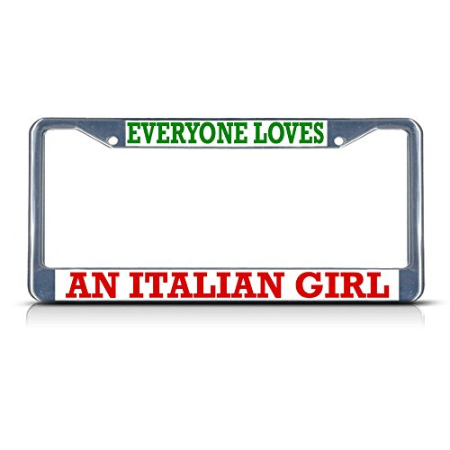 (Everyone Loves an Italian Girl Italy Metal License Plate Frame Tag Border Perfect for Men Women Car garadge Decor)